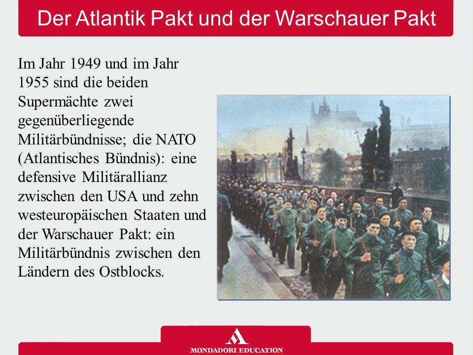 Der Atlantik Pakt und der Warschauer Pakt Im Jahr 1949 und im Jahr 1955 sind die beiden Supermächte zwei gegenüberliegende Militärbündnisse; die NATO