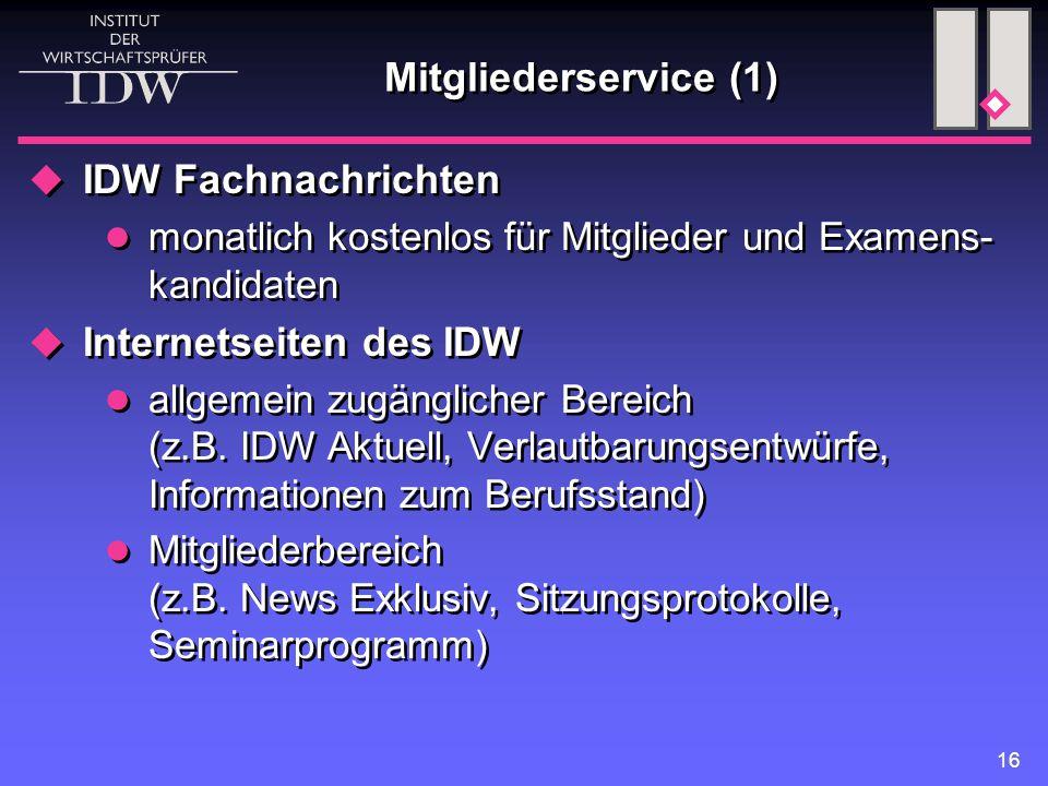 16 Mitgliederservice (1)  IDW Fachnachrichten monatlich kostenlos für Mitglieder und Examens- kandidaten  Internetseiten des IDW allgemein zugänglic