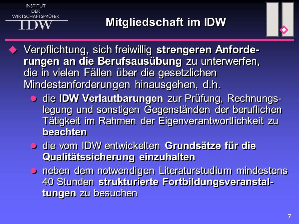 7 Mitgliedschaft im IDW  Verpflichtung, sich freiwillig strengeren Anforde- rungen an die Berufsausübung zu unterwerfen, die in vielen Fällen über di