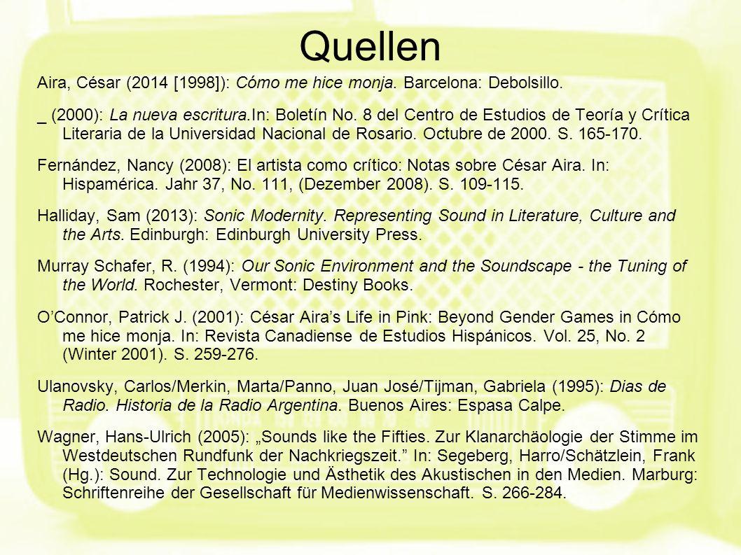 Quellen Aira, César (2014 [1998]): Cómo me hice monja. Barcelona: Debolsillo. _ (2000): La nueva escritura.In: Boletín No. 8 del Centro de Estudios de