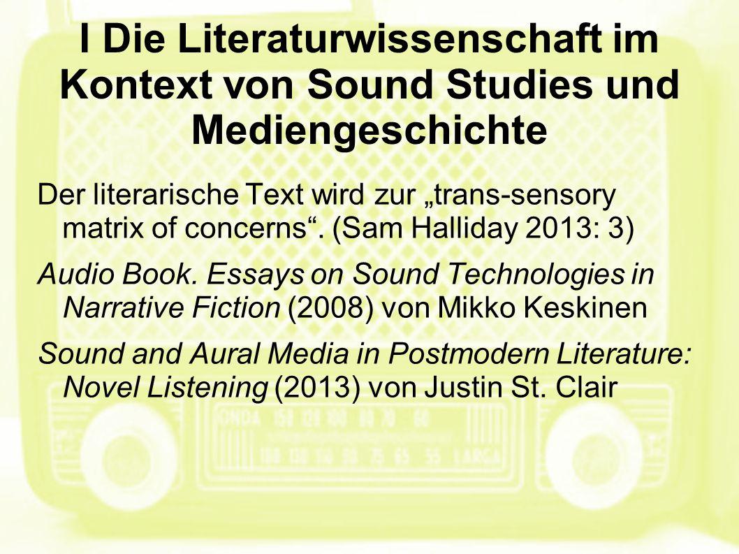 """I Die Literaturwissenschaft im Kontext von Sound Studies und Mediengeschichte Der literarische Text wird zur """"trans-sensory matrix of concerns"""". (Sam"""
