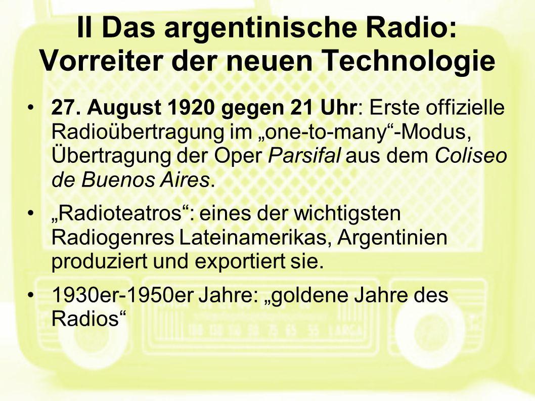 """II Das argentinische Radio: Vorreiter der neuen Technologie 27. August 1920 gegen 21 Uhr: Erste offizielle Radioübertragung im """"one-to-many""""-Modus, Üb"""