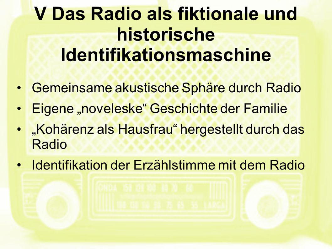 """V Das Radio als fiktionale und historische Identifikationsmaschine Gemeinsame akustische Sphäre durch Radio Eigene """"noveleske"""" Geschichte der Familie"""