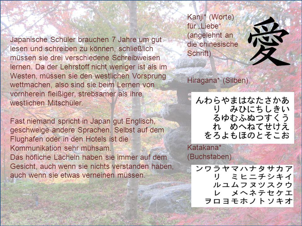 Japanische Schüler brauchen 7 Jahre um gut lesen und schreiben zu können, schließlich müssen sie drei verschiedene Schreibweisen lernen. Da der Lehrst