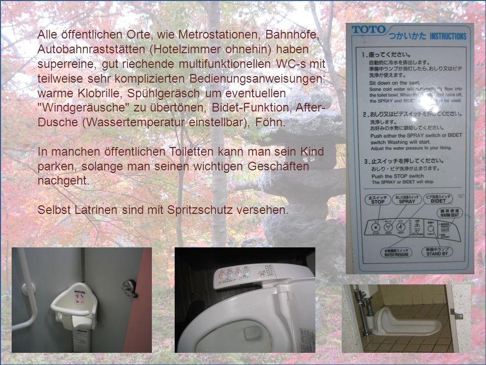 Alle öffentlichen Orte, wie Metrostationen, Bahnhöfe, Autobahnraststätten (Hotelzimmer ohnehin) haben superreine, gut riechende multifunktionellen WC-