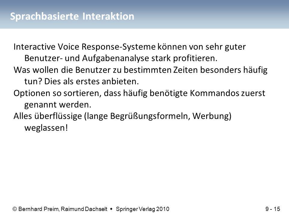 © Bernhard Preim, Raimund Dachselt  Springer Verlag 2010 Sprachbasierte Interaktion Interactive Voice Response-Systeme können von sehr guter Benutzer- und Aufgabenanalyse stark profitieren.