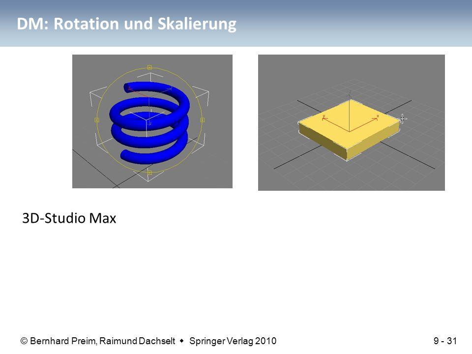 © Bernhard Preim, Raimund Dachselt  Springer Verlag 2010 DM: Rotation und Skalierung 3D-Studio Max 9 - 31