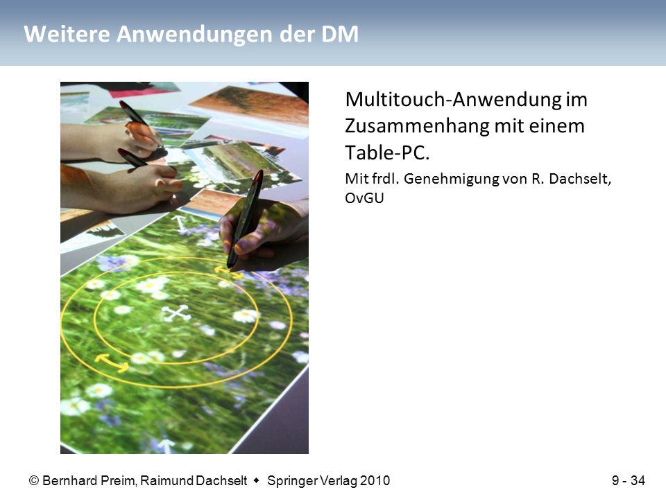 © Bernhard Preim, Raimund Dachselt  Springer Verlag 2010 Weitere Anwendungen der DM Multitouch-Anwendung im Zusammenhang mit einem Table-PC.