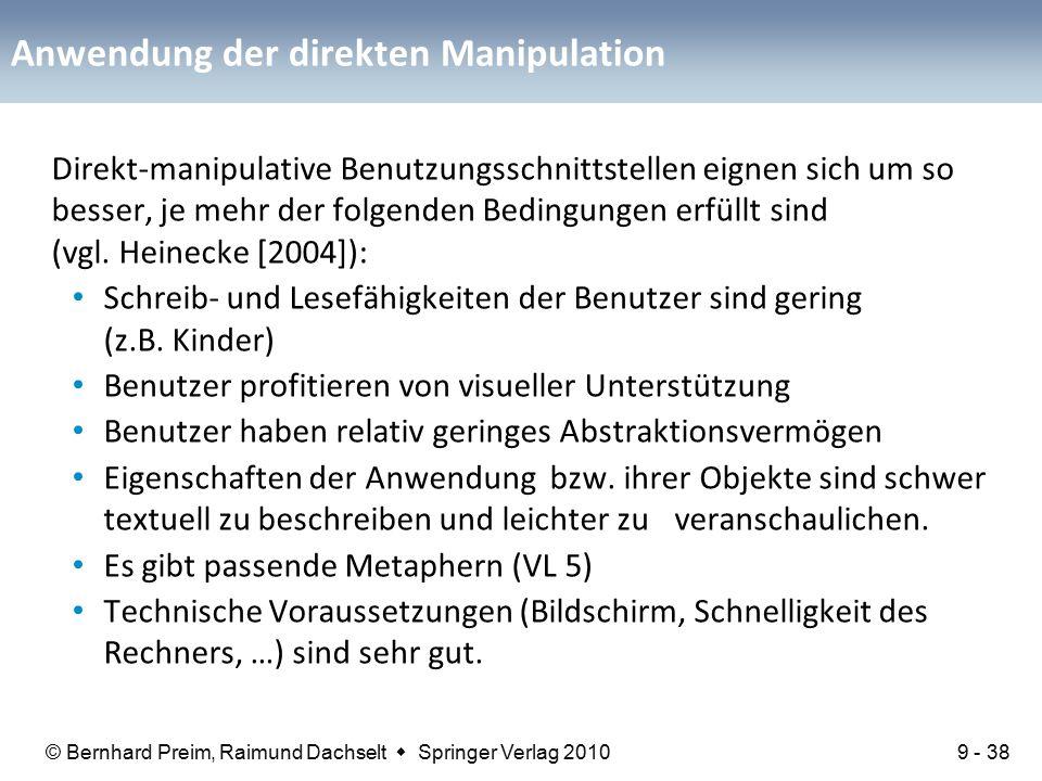 © Bernhard Preim, Raimund Dachselt  Springer Verlag 2010 Anwendung der direkten Manipulation Direkt-manipulative Benutzungsschnittstellen eignen sich um so besser, je mehr der folgenden Bedingungen erfüllt sind (vgl.