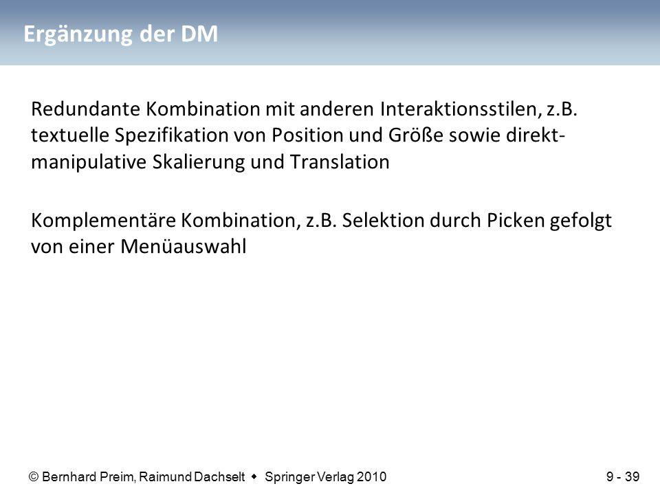 © Bernhard Preim, Raimund Dachselt  Springer Verlag 2010 Ergänzung der DM Redundante Kombination mit anderen Interaktionsstilen, z.B.