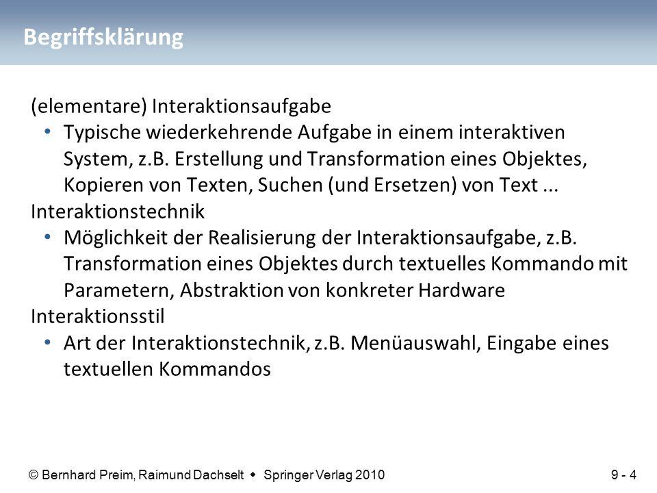 © Bernhard Preim, Raimund Dachselt  Springer Verlag 2010 Begriffsklärung (elementare) Interaktionsaufgabe Typische wiederkehrende Aufgabe in einem interaktiven System, z.B.