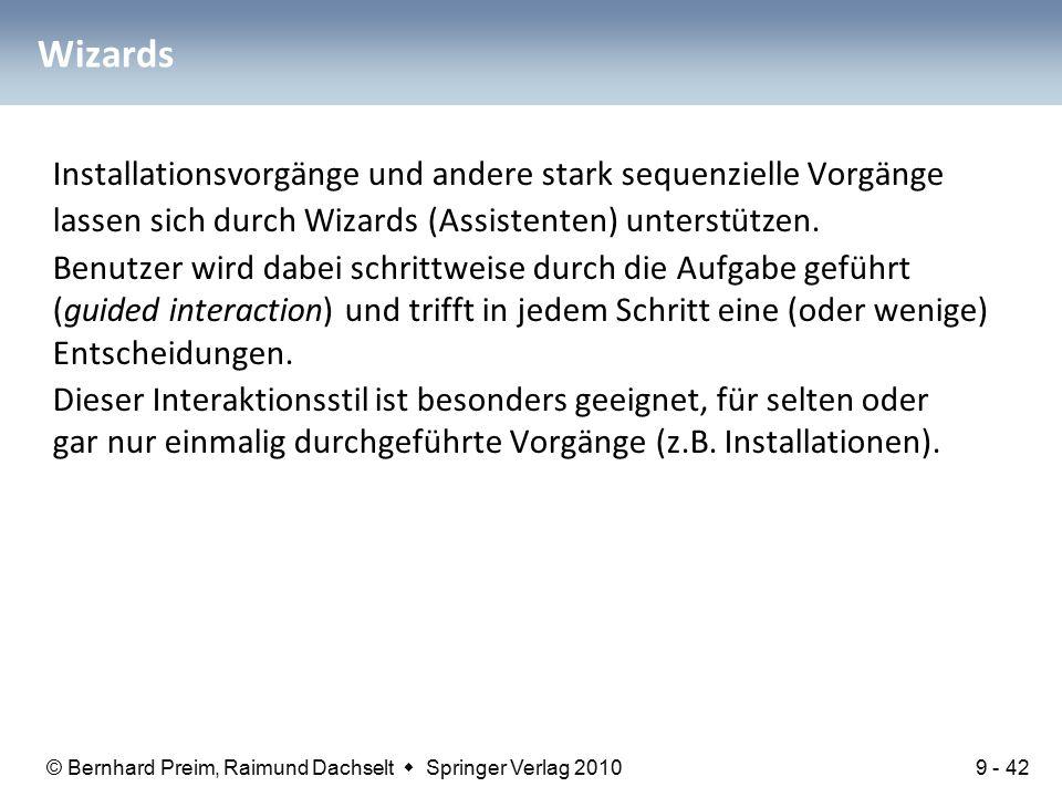 © Bernhard Preim, Raimund Dachselt  Springer Verlag 2010 Wizards Installationsvorgänge und andere stark sequenzielle Vorgänge lassen sich durch Wizards (Assistenten) unterstützen.