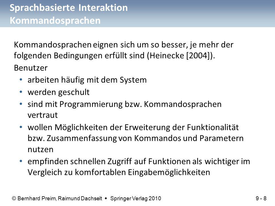 © Bernhard Preim, Raimund Dachselt  Springer Verlag 2010 Sprachbasierte Interaktion Kommandosprachen Kommandosprachen eignen sich um so besser, je mehr der folgenden Bedingungen erfüllt sind (Heinecke [2004]).