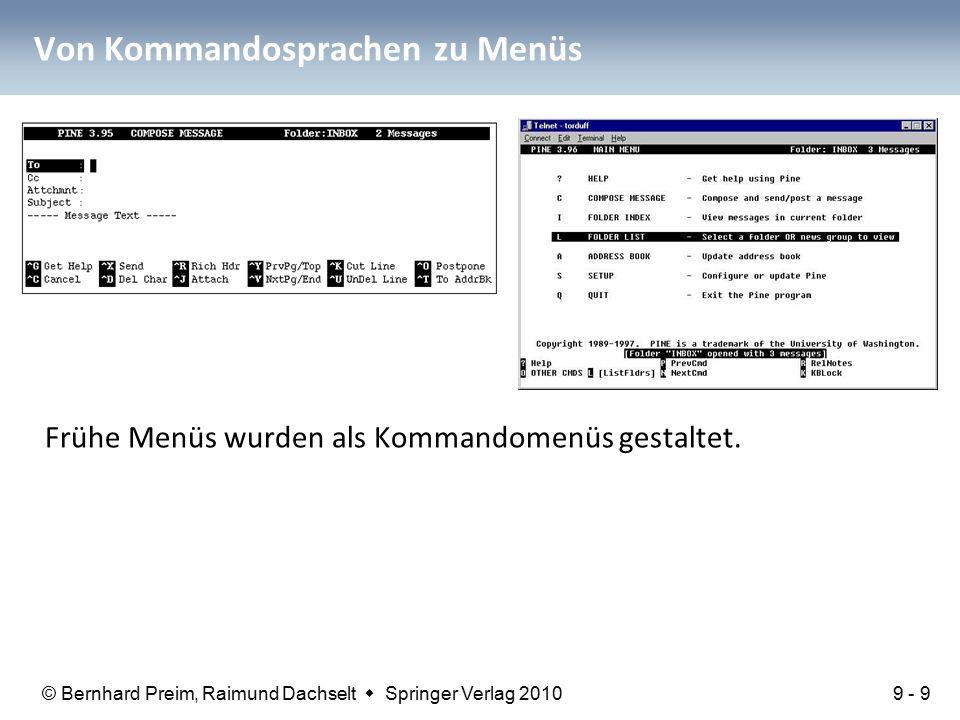 © Bernhard Preim, Raimund Dachselt  Springer Verlag 2010 Von Kommandosprachen zu Menüs Frühe Menüs wurden als Kommandomenüs gestaltet.