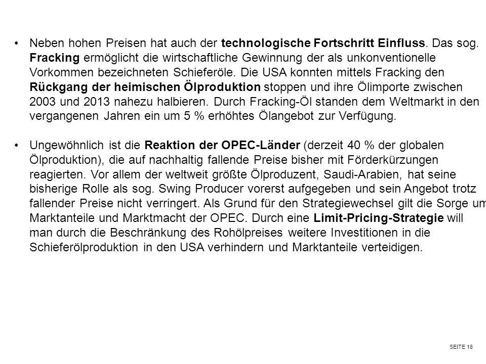 SEITE 18 Neben hohen Preisen hat auch der technologische Fortschritt Einfluss. Das sog. Fracking ermöglicht die wirtschaftliche Gewinnung der als unko