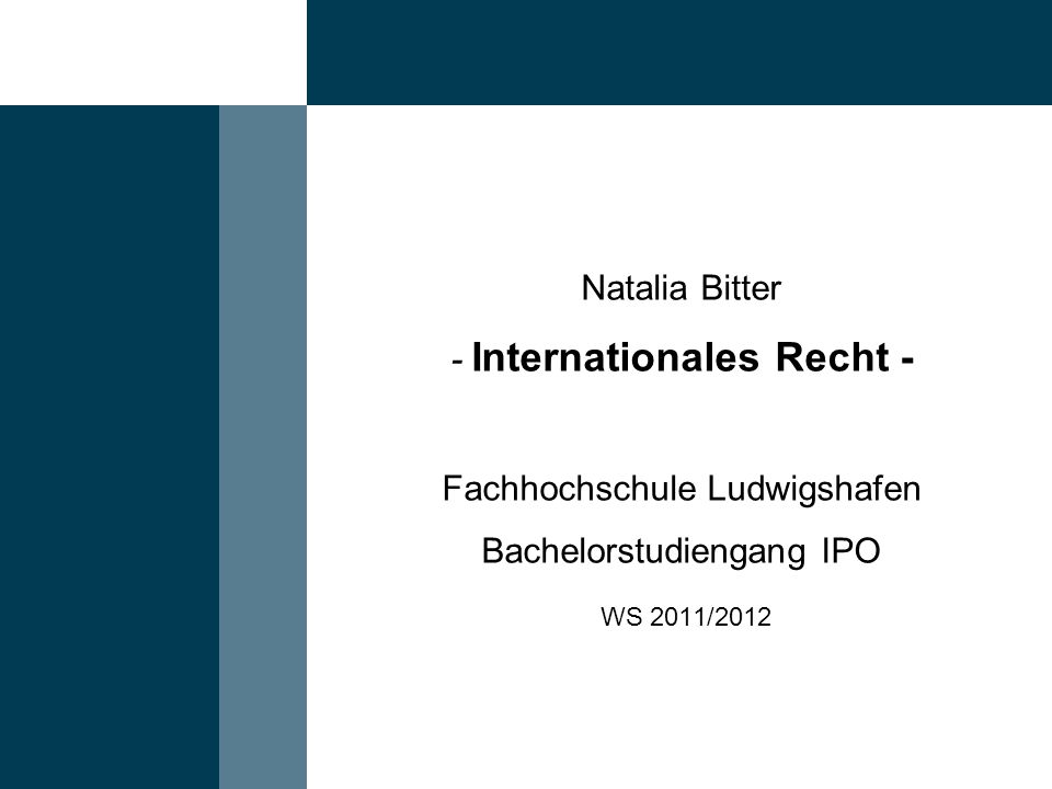 2 © 2011 Natalia Bitter – Internationales Recht Gliederung 1.Globalisierung und Grundlagen des Internationalen Rechts (Völkerrechts) 2.Grundzüge des EU-Rechts 3.Internationales und Europäisches Arbeitsrecht 4.Welthandelsrecht 5.Internationales Investitionsschutzrecht