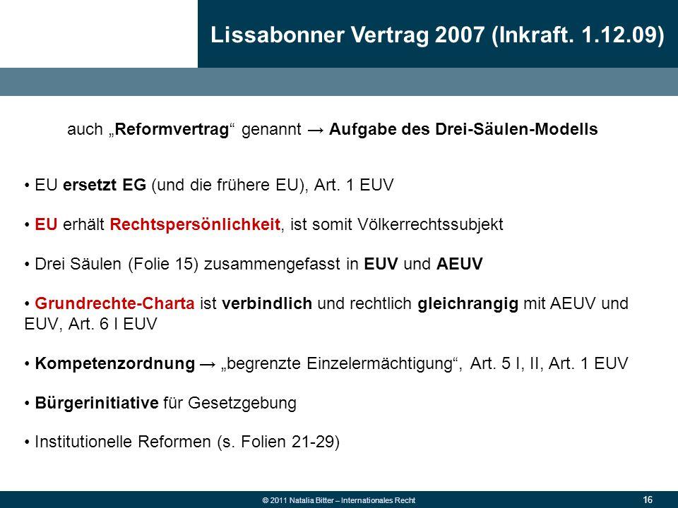 """16 © 2011 Natalia Bitter – Internationales Recht auch """"Reformvertrag"""" genannt → Aufgabe des Drei-Säulen-Modells EU ersetzt EG (und die frühere EU), Ar"""