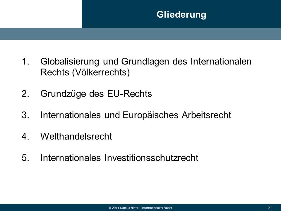 43 © 2011 Natalia Bitter – Internationales Recht Unternehmensebene → Internationale Ausrichtung der Unternehmen (Fusionen, Joint Venture, Personalentsendungen), steigende Zahl ausländischer Mitarbeiter Marktebene (z.B.