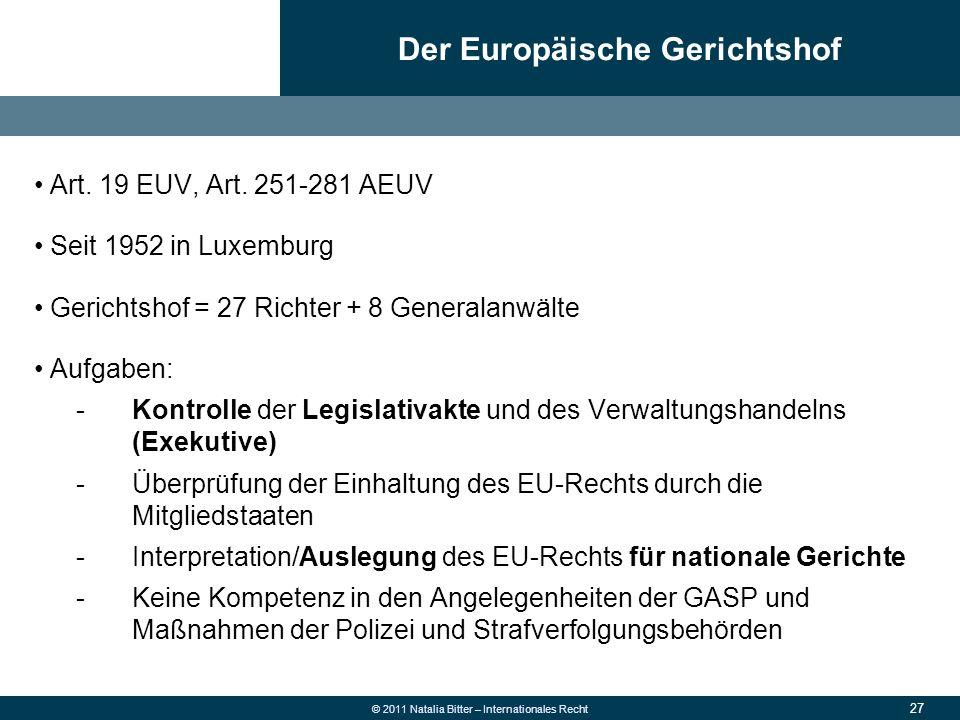27 © 2011 Natalia Bitter – Internationales Recht Art. 19 EUV, Art. 251-281 AEUV Seit 1952 in Luxemburg Gerichtshof = 27 Richter + 8 Generalanwälte Auf