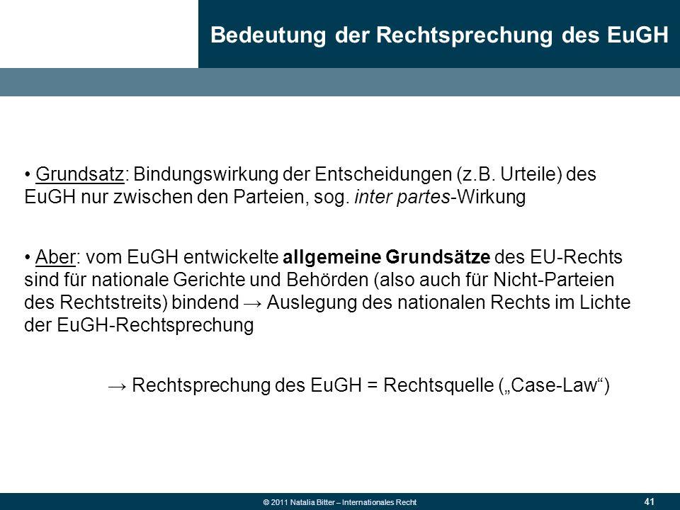 41 © 2011 Natalia Bitter – Internationales Recht Grundsatz: Bindungswirkung der Entscheidungen (z.B. Urteile) des EuGH nur zwischen den Parteien, sog.