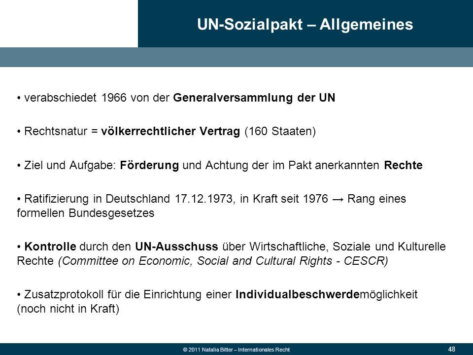 48 © 2011 Natalia Bitter – Internationales Recht verabschiedet 1966 von der Generalversammlung der UN Rechtsnatur = völkerrechtlicher Vertrag (160 Sta