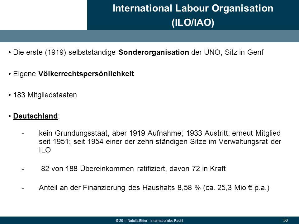 50 © 2011 Natalia Bitter – Internationales Recht Die erste (1919) selbstständige Sonderorganisation der UNO, Sitz in Genf Eigene Völkerrechtspersönlic