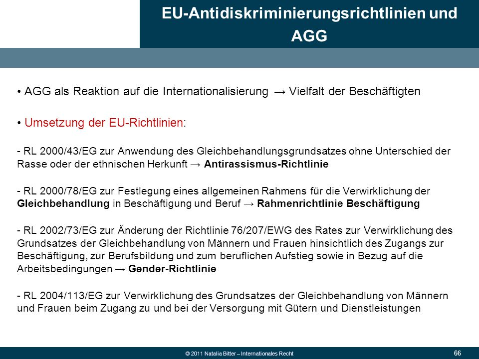 66 © 2011 Natalia Bitter – Internationales Recht AGG als Reaktion auf die Internationalisierung → Vielfalt der Beschäftigten Umsetzung der EU-Richtlin