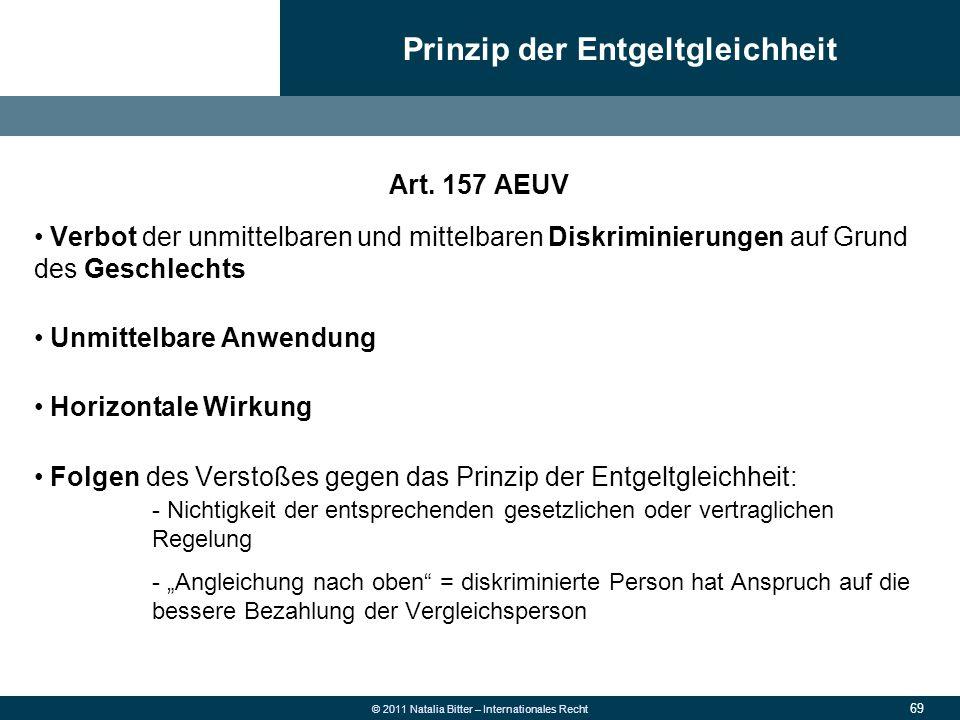69 © 2011 Natalia Bitter – Internationales Recht Art. 157 AEUV Verbot der unmittelbaren und mittelbaren Diskriminierungen auf Grund des Geschlechts Un