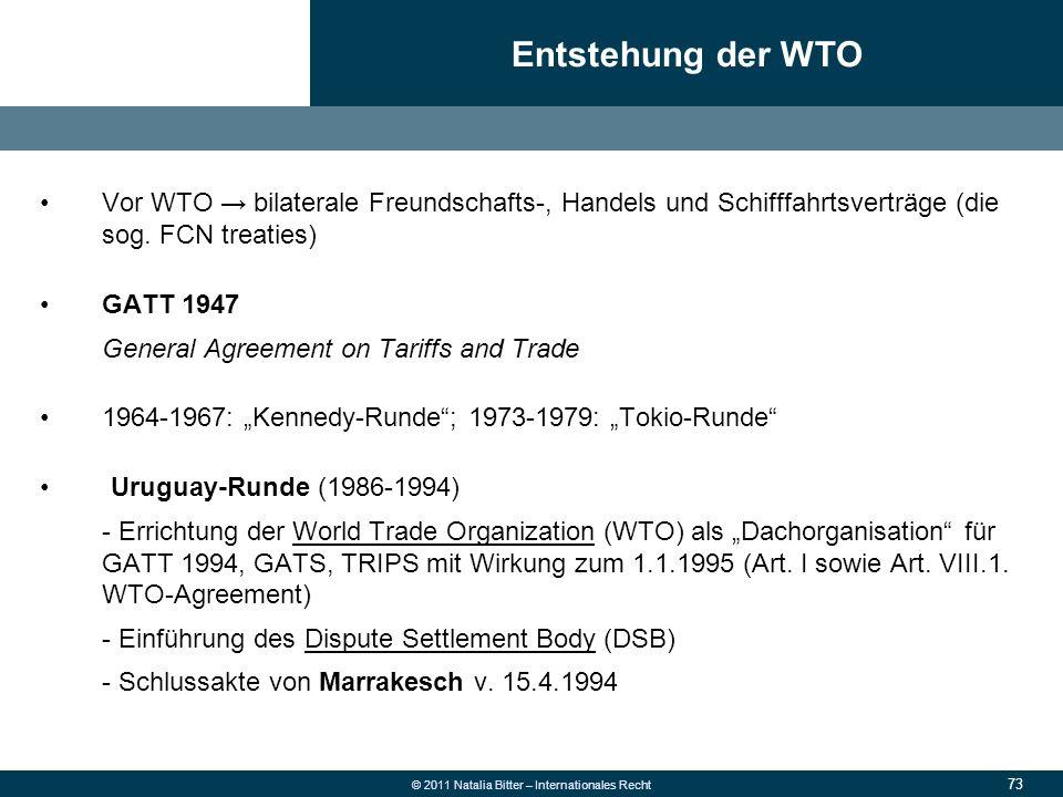 73 © 2011 Natalia Bitter – Internationales Recht Vor WTO → bilaterale Freundschafts-, Handels und Schifffahrtsverträge (die sog. FCN treaties) GATT 19