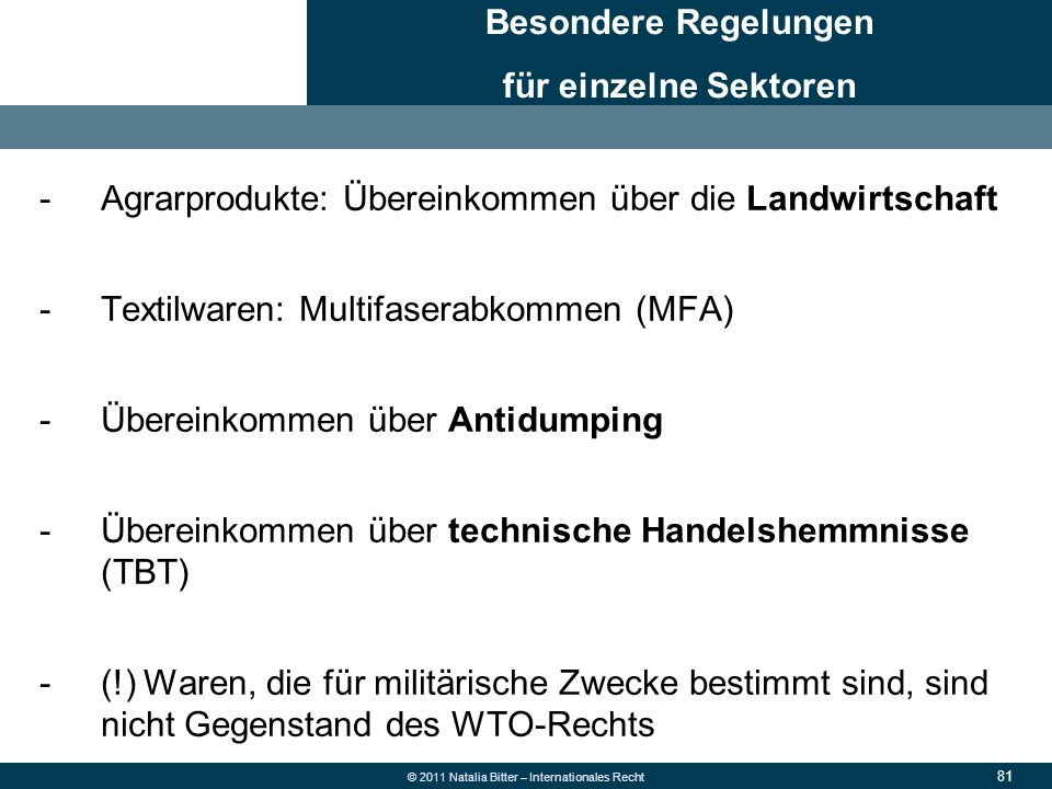 81 © 2011 Natalia Bitter – Internationales Recht -Agrarprodukte: Übereinkommen über die Landwirtschaft -Textilwaren: Multifaserabkommen (MFA) -Überein