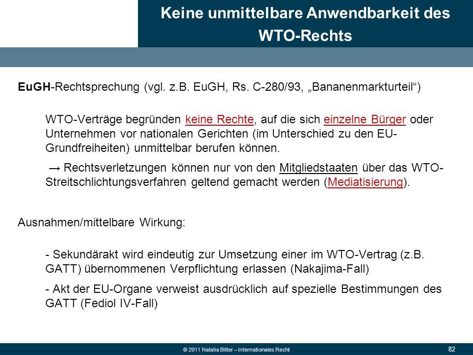 """82 © 2011 Natalia Bitter – Internationales Recht EuGH-Rechtsprechung (vgl. z.B. EuGH, Rs. C-280/93, """"Bananenmarkturteil"""") WTO-Verträge begründen keine"""