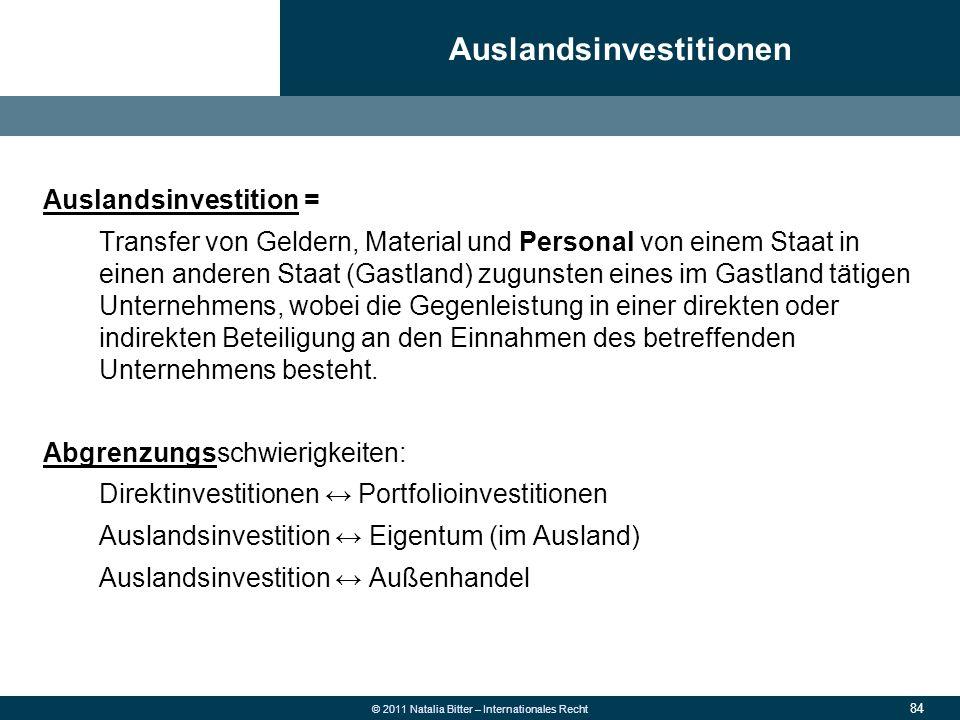 84 © 2011 Natalia Bitter – Internationales Recht Auslandsinvestition = Transfer von Geldern, Material und Personal von einem Staat in einen anderen St