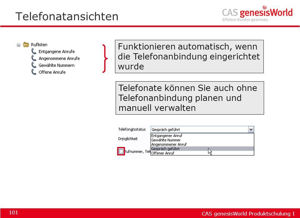 CAS genesisWorld Produktschulung I 101 Telefonatansichten Funktionieren automatisch, wenn die Telefonanbindung eingerichtet wurde Telefonate können Si