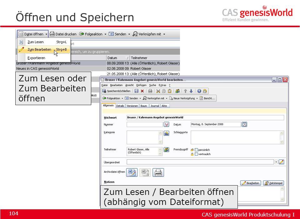 CAS genesisWorld Produktschulung I 104 Öffnen und Speichern Zum Lesen / Bearbeiten öffnen (abhängig vom Dateiformat) Zum Lesen oder Zum Bearbeiten öff