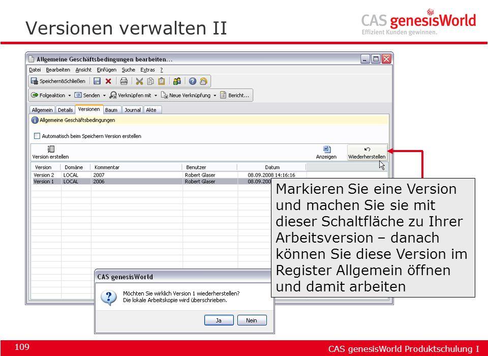 CAS genesisWorld Produktschulung I 109 Versionen verwalten II Markieren Sie eine Version und machen Sie sie mit dieser Schaltfläche zu Ihrer Arbeitsve