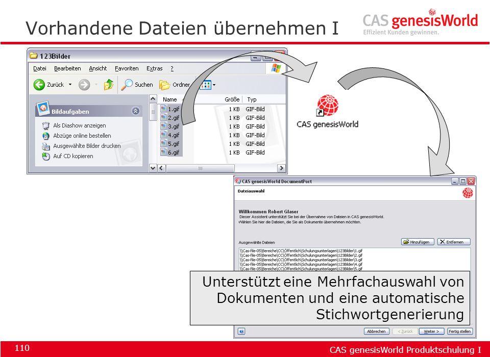 CAS genesisWorld Produktschulung I 110 Vorhandene Dateien übernehmen I Unterstützt eine Mehrfachauswahl von Dokumenten und eine automatische Stichwort