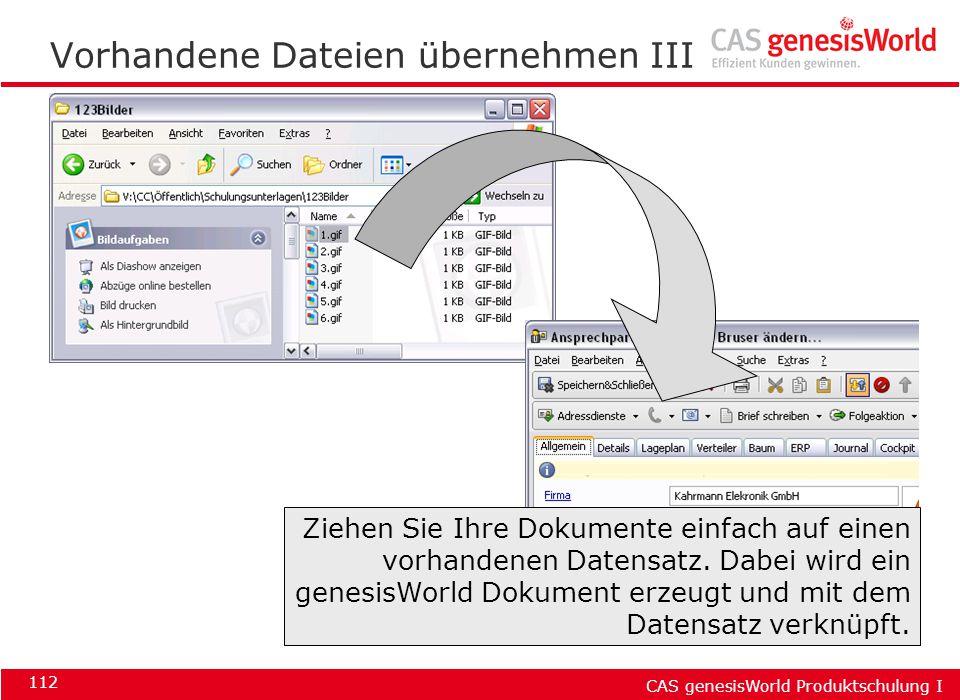 CAS genesisWorld Produktschulung I 112 Vorhandene Dateien übernehmen III Ziehen Sie Ihre Dokumente einfach auf einen vorhandenen Datensatz. Dabei wird