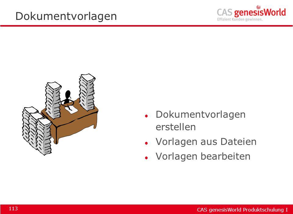 CAS genesisWorld Produktschulung I 113 Dokumentvorlagen l Dokumentvorlagen erstellen l Vorlagen aus Dateien l Vorlagen bearbeiten
