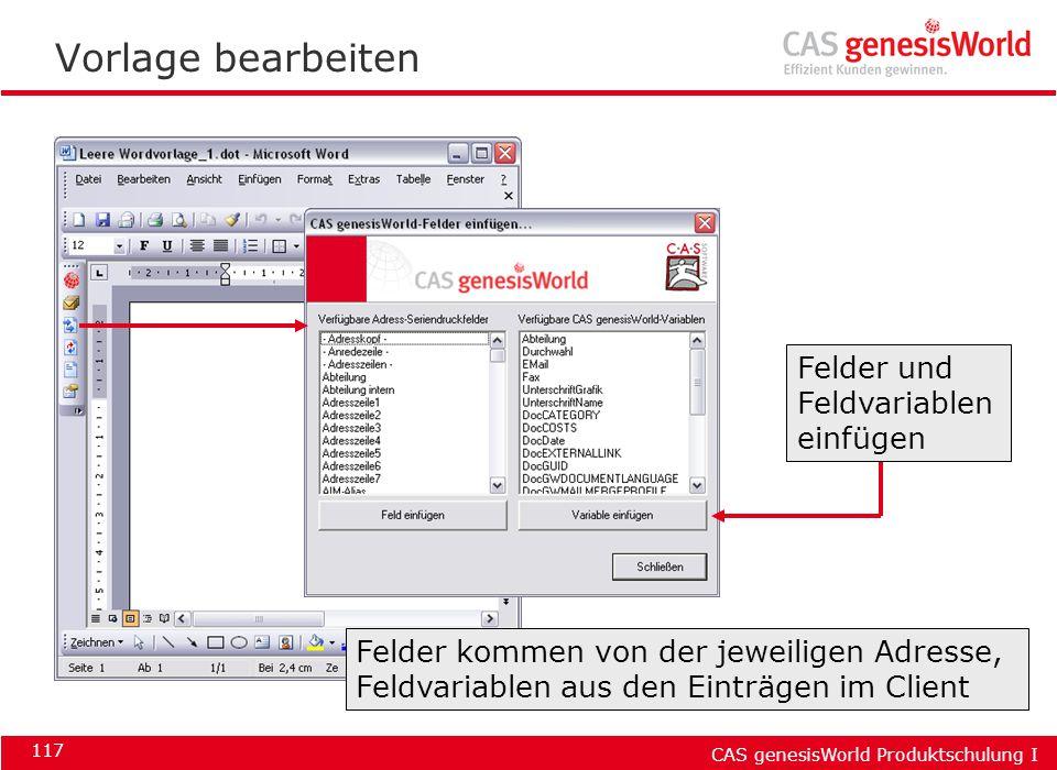 CAS genesisWorld Produktschulung I 117 Vorlage bearbeiten Felder und Feldvariablen einfügen Felder kommen von der jeweiligen Adresse, Feldvariablen au