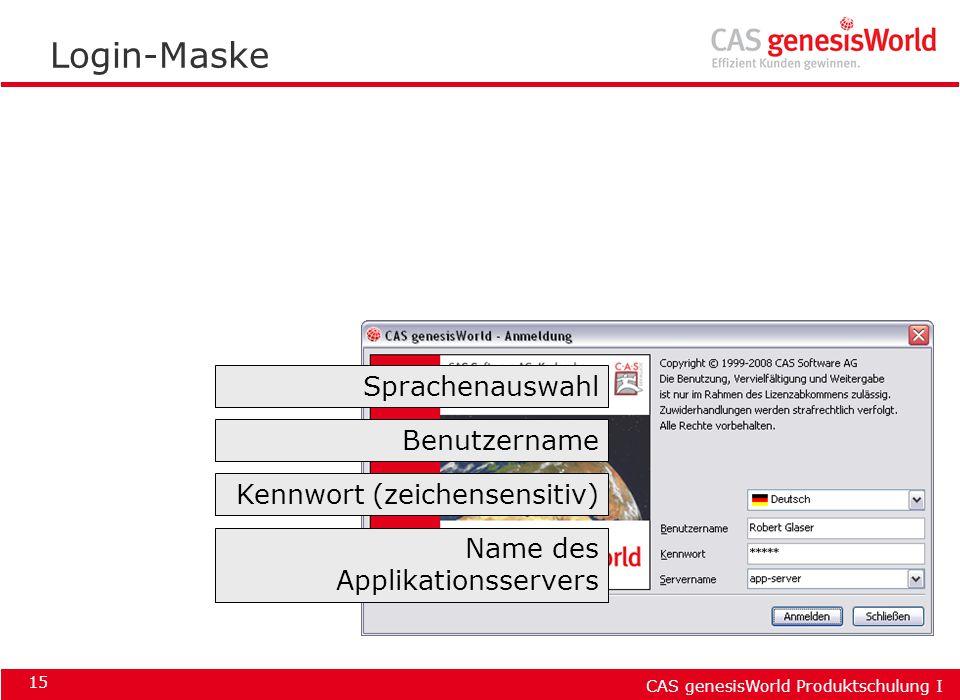 CAS genesisWorld Produktschulung I 15 Login-Maske Benutzername Kennwort (zeichensensitiv) Name des Applikationsservers Sprachenauswahl