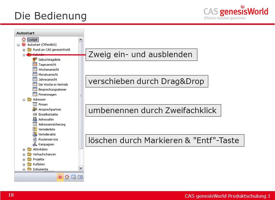 CAS genesisWorld Produktschulung I 18 Die Bedienung verschieben durch Drag&Drop umbenennen durch Zweifachklick löschen durch Markieren &