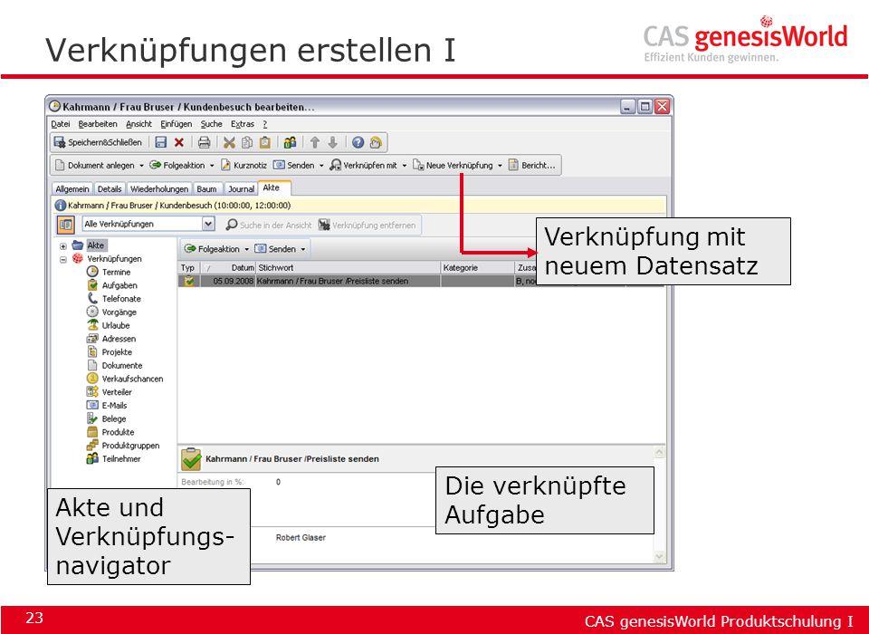 CAS genesisWorld Produktschulung I 23 Verknüpfungen erstellen I Verknüpfung mit neuem Datensatz Akte und Verknüpfungs- navigator Die verknüpfte Aufgab