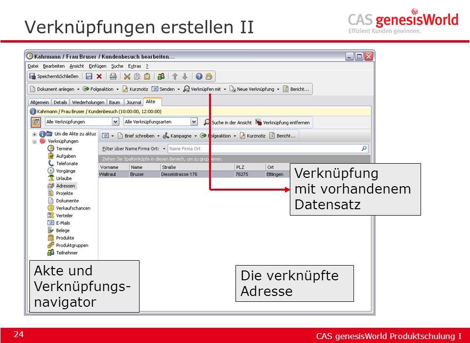 CAS genesisWorld Produktschulung I 24 Verknüpfungen erstellen II Akte und Verknüpfungs- navigator Die verknüpfte Adresse Verknüpfung mit vorhandenem D