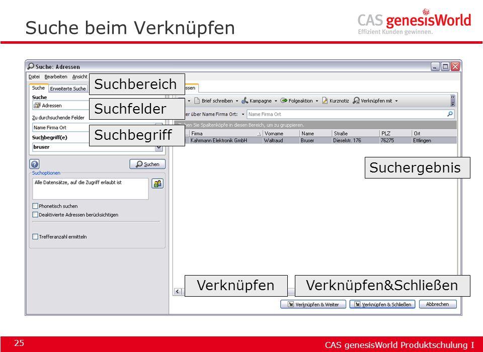 CAS genesisWorld Produktschulung I 25 Suche beim Verknüpfen Suchbegriff Suchbereich Suchfelder Suchergebnis Verknüpfen&SchließenVerknüpfen