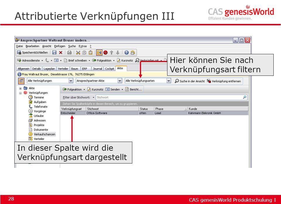 CAS genesisWorld Produktschulung I 28 Attributierte Verknüpfungen III Hier können Sie nach Verknüpfungsart filtern In dieser Spalte wird die Verknüpfu