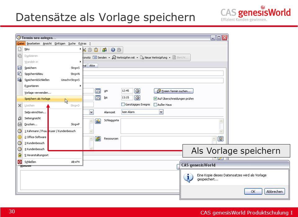 CAS genesisWorld Produktschulung I 30 Datensätze als Vorlage speichern Als Vorlage speichern
