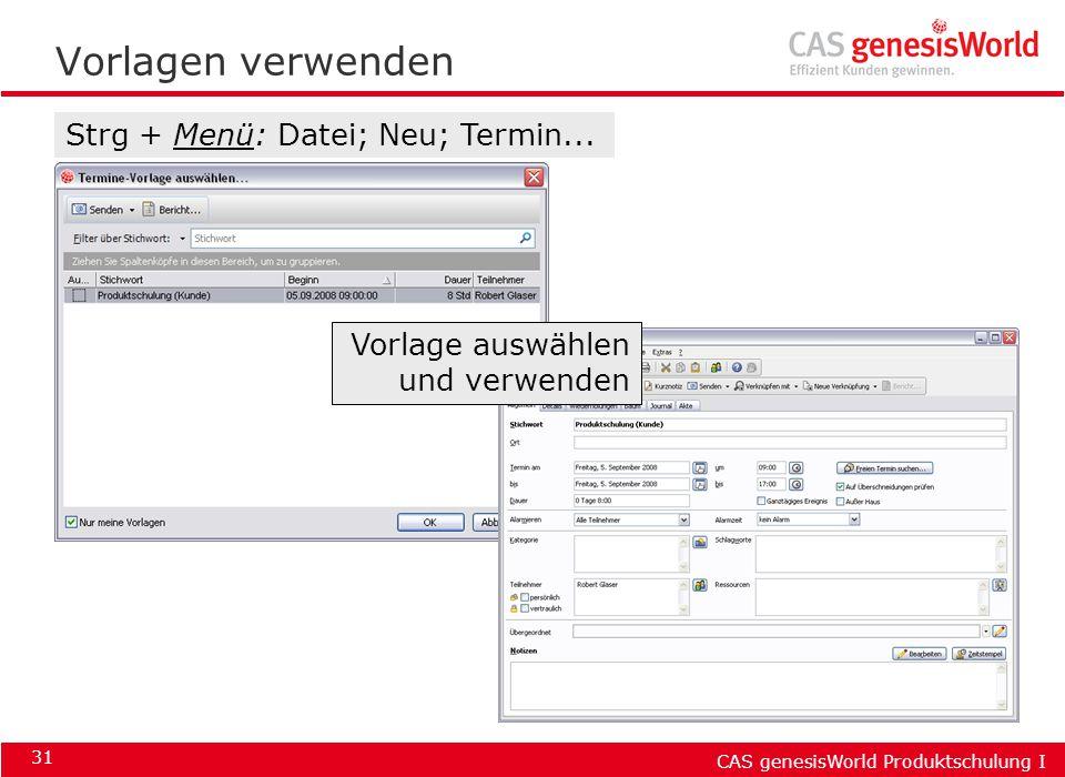 CAS genesisWorld Produktschulung I 31 Vorlagen verwenden Strg + Menü: Datei; Neu; Termin... Vorlage auswählen und verwenden