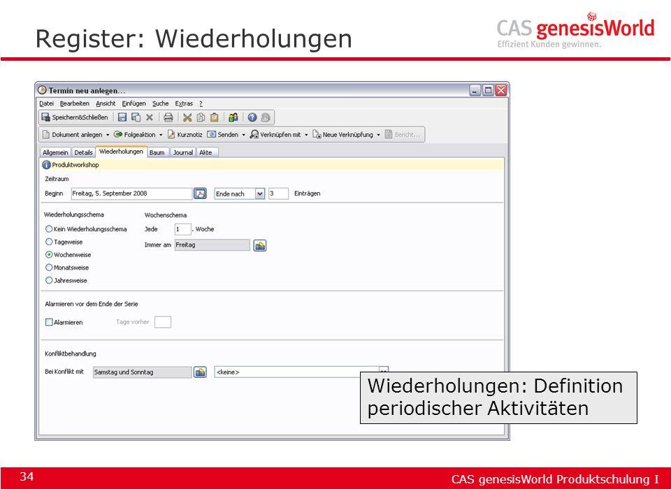 CAS genesisWorld Produktschulung I 34 Register: Wiederholungen Wiederholungen: Definition periodischer Aktivitäten