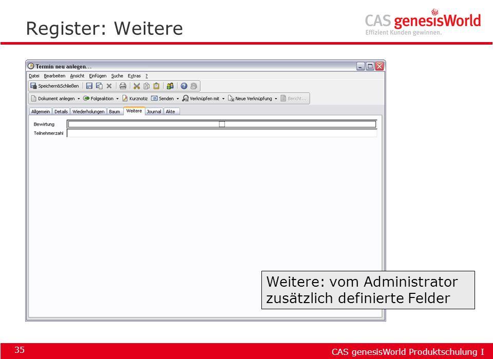 CAS genesisWorld Produktschulung I 35 Register: Weitere Weitere: vom Administrator zusätzlich definierte Felder