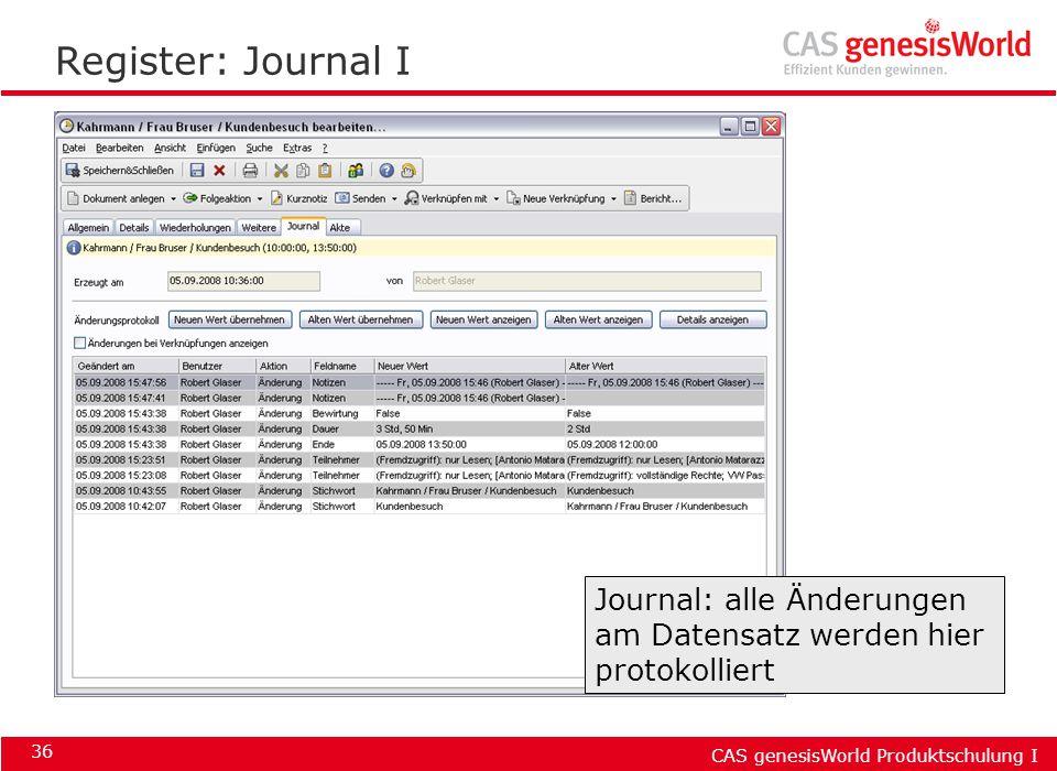 CAS genesisWorld Produktschulung I 36 Register: Journal I Journal: alle Änderungen am Datensatz werden hier protokolliert